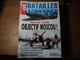 Magazine BATAILLES AERIENNES N° 16 - Avril – Mai – Juin – 2001  Revue Trimestrielle. En Couverture : « Opération Taifun - Aviation