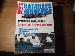 Magazine BATAILLES AERIENNES N° 12 – Avril -mai - Juin – 2000  Revue Trimestrielle. En Couverture : « Opération Barbaros - Aviation