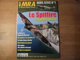 Revue Hors Série N° 1 MRA Modèle Réduit D'avion. « Le Spitfire » 2007  En Couverture Le SPITFIRE, La Légende Volante. So - Avions & Hélicoptères