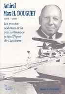 Amiral Max H. Douguet 1903-1989. Les Routes Océanes Et La Connaissance Scientifique De L'univers De René G. Hervieu (199 - Sin Clasificación