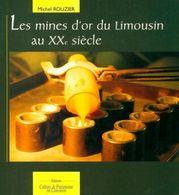 Les Mines D'or Du Limousin Au XXe Siècle De Michel Rouzier (1998) - Books, Magazines, Comics