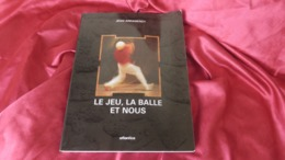 Livre Le Jeu, La Balle Et Nous, Jean Arramendy, Atlantica Biarritz 2000 - Arte