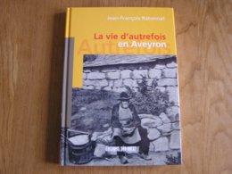 LA VIE AUTREFOIS EN AVEYRON Régionalisme Millau Rodez Saint Affrique Tarn Aubrac Decazeville Industrie Mine Foire Marché - Languedoc-Roussillon
