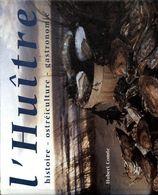 L'huître : Histoire, Ostréiculture, Gastronomie De Hubert Comte (1999) - Libri, Riviste, Fumetti