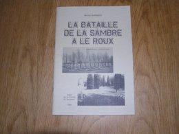 LA BATAILLE DE LA SAMBRE à LE ROUX Guerre 14 18 Hainaut Le Choc De Belle Motte Armée Française 10 è C A France Soldat - Guerre 1914-18