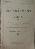 LE DÉPARTEMENT DU JURA (A. LYONNET) 1922- Manuel à Destination Des Classes De CM Et CS Des écoles Primaires - Geographie
