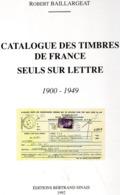 Catalogue Des Timbres De France - Seuls Sur Lettres - 1900-1949 - BAILLARGEAT 1992 - Filatelie En Postgeschiedenis