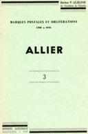 Marques Postales Et Oblitérations 1700 à 1876 - ALLIER - LEJEUNE 1957 - Philatelie Und Postgeschichte