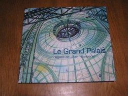 LE GRAND PALAIS Regard De Jean Monneret Paris Architecture Exposition Universelle 1900 Salon Auto Art Ménager Aviation - Arte