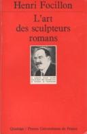 L'ART DES SCULPTEURS ROMANS PAR HENRI FOCILLON AUX ÉDITIONS PUF QUADRIGE 1982 - Arte