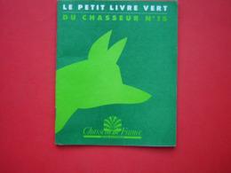 LIVRET  LE PETIT LIVRE VERT DU CHASSEUR N° 15  CHASSEUR DE FRANCE PUBLIE EST DISTRIBUE PAR L'UNION NATIONALE DES FEDERAT - Fischen + Jagen