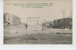 ITALIE - Reggio Calabria Dopo Il Terremoto Del 28 Dicembre 1908 - Treno Ferroviario Asportato Dal Maremoto Presso La ... - Reggio Calabria