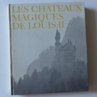 Jacques Mercanton, Pierre Strinati - Les Châteaux Magiques De Louis II  /  éd. Guilde Du Livre - 1963 - Numéroté - Arte