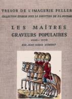 LES MAITRES GRAVEURS POPULAIRES 1800-1850 DE J.-M. DUMONT ED. IMAGERIE PELLERIN - Arte