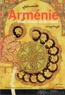 ARMENIE Entre Orient Et Occident, Bibliothèque Nationale De France - Armenien