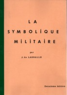 LA SYMBOLIQUE MILITAIRE  PAR J. DE LASSALLE  LES INSIGNES - Français