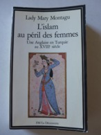 Lady Mary Montagu - L'islam Au Péril Des Femmes. Une Anglaise En Turquie Au XVIIIe Siècle / éd. François Maspéro - 1981 - Geschiedenis