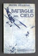 Aeronautica WWI - S. Scaroni - Battaglie Nel Cielo - 1^ Ed. 1934 Mondadori - Libros, Revistas, Cómics