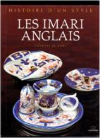 LES IMARI ANGLAIS 2007 HISTOIRE D UN STYLE PAR GEORGES LE GARS PORCELAINE CERAMIQUE COMTE DE STAFFORDSHIRE MASSIN - Arte