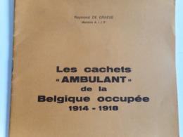 LES CACHETS AMBULANT DE LA BELGIQUE OCCUPEE 1914/1918 PAR RAYMOND DE GRAEVE - Philately And Postal History
