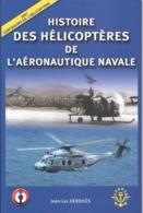 LIVRE-2007-HISTOIRE Des Helicopteres De L Aeronautique Navale-J.L Kerdiles-145 Pages-NEUF - Bateau