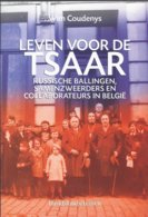 LEVEN VOOR DE TSAAR RUSSISCHE BALLINGEN, SAMENZWEERDERS EN COLLABORATEURS IN BELGIË WIM COUDENYS - Geschiedenis