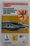 Kampfgeschwader 55 Greif. Eine Chronik Aus Dokumenten Und Berichten 1937-194 - 5. Zeit Der Weltkriege