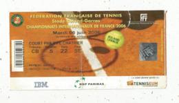 Ticket D'entrée , Fédération Française De TENNIS ,Roland-Garros, Court P. Chartier,2006 ,2 Scans , Frais Fr 1.65 E - Eintrittskarten