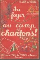 AU FOYER, AU CAMP CHANTONS ! - Ed. VAN DE VELDE - Sans Date 1941 ? - Scoutisme