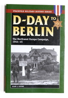 WWII - J. Levine - D-Day To Berlin The Northwest Europe Campaign 1944-45 - 2007 - Libros, Revistas, Cómics