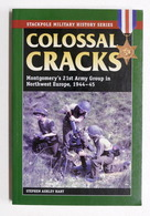 WWII - Colossal Cracks - Montgomery's 21st Army Group In Northwest Europe - 2007 - Libros, Revistas, Cómics
