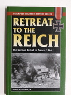 WWII - W. Mitcham - Retreat To The Reich - The German Defeat In France - 2007 - Libros, Revistas, Cómics