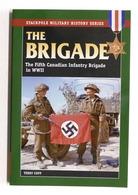 WWII - Terry Copp - The Brigade - The Fifth Canadian Infantry Brigade - 2007 - Libros, Revistas, Cómics