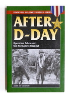 WWII - Carafano - After D-Day - Operation Cobra And The Normandy Breakout - 2008 - Libros, Revistas, Cómics