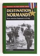 WWII - Bennett - Destination Normandy - Three American Regiments On D-Day - 2009 - Libros, Revistas, Cómics