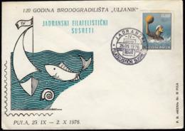 Yugoslavia Pula 1976 / Adriatic Philatelic Meetings, Philatelic Exhibition / 120 Years Of Uljanik Shipjard - Briefmarkenausstellungen