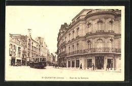AK St. Quentin, Strassenbahn In Der Rue De La Sellerie - Tramways