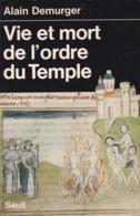 VIE ET MORT DE L'ORDRE DU TEMPLE D'ALAIN DEMURGER ED. SEUIL - Histoire