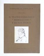 A. Iraci - Il Teatro Comunale Morlacchi E La Sua Storia - Perugia - 1^ Ed. 1954 - Libros, Revistas, Cómics
