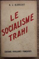 """""""LE SOCIALISME TRAHI"""" K.J.ALBRECHT EDITIONS POPULAIRES FRANCAISES 1943.. - Politik"""