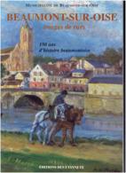 BEAUMONT SUR OISE IMAGES DE RUES 150 ANS D HISTOIRE BAUMONTOISE VAL D OISE - Ile-de-France