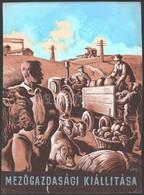 Gönczi-Gebhardt Tibor (1902-1994): Mezőgazdasági Kiállítás, Plakátterv, Vegyes Technika, Papír, Jelzett, Szakadással, 31 - Other Collections