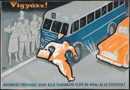 Gönczi-Gebhardt Tibor (1902-1994): Vigyázz!  Autóbusz-Trolybusz, Vagy álló Teherautó Előtt Ne Menj át Az úttesten. Plaká - Other Collections