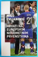 HRVATI NA EUROPSKIM NOGOMETNIM PRVENSTVIMA - Croatia Football Soccer Book * Kroatien Croatie Croazia Croacia - Books