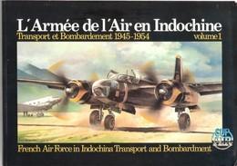 ARMEE DE L AIR EN INDOCHINE TRANSPORT BOMBARDEMENT 1945 1954  VOLUME 1 - Aviation