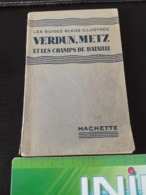 Les Guides Bleus Illustrés  VERDUN METZ Et Les Champs De Bataille Librairie Hachette 1934 En L Etat Sur Les Photos - 1914-18