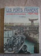 Les Ports Français De L'Atlantique 1939 - 1945 - Libri