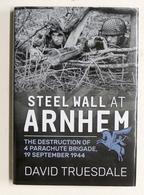 WWII Truesdale - Steel Wall At Arnhem Destruction Of 4 Parachute Brigade - 2016 - Libros, Revistas, Cómics