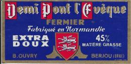 ETIQUETTE     DE FROMAGE    11 X 6 DEMI  PONT L'EVEQUE NORMANDIE B. OUVRY BERJOU ORNE - Cheese
