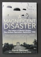 WWII - D. Bennett - A Magnificent Disaster - The Failure Of Market Garden - 2011 - Libros, Revistas, Cómics